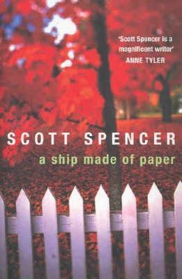 A Ship Made Of Paper By Scott Spencer Reviews border=