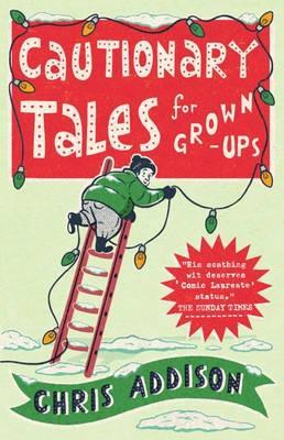 Cautionary Tales for Grown-ups by Chris Addison