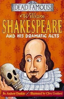 Review William Shakespeare and His Dramatic Acts (Horribly Famous) by Andrew Donkin, Clive Goddard PDF