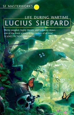 Life During Wartime by Lucius Shepard