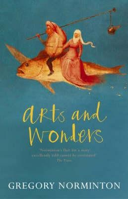 Arts and Wonders by Gregory Norminton