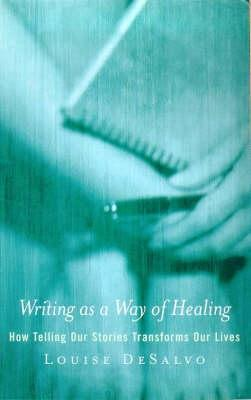 Writing As A Way Of Healing: How Telling Stories Transforms Our Lives