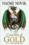 Crucible of Gold (Temeraire 7)