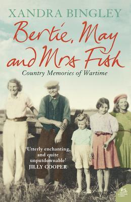 Bertie, May And Mrs Fish: Country Memories Of Wartime