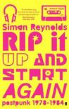 Rip It Up and Start Again: Post-Punk 1978-84. Simon Reynolds