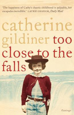 Too Close To The Falls by Catherine Gildiner