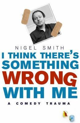 I Think There's Something Wrong With Me by Nigel Smith