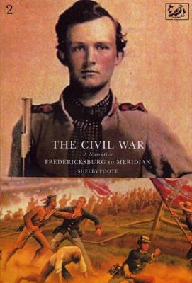 The Civil War: A Narrative: Fredericksburg to Meridian, Volume 2 The Civil War 2