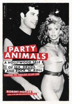 Party Animals: A Hollywood Tale of Sex, Drugs, and Rock 'n' Roll Starring the Fabulous Allan Carr