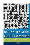 Beginner's Guide to Cryptic Crosswords: How to Interpret and Solve Crossword Clues