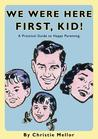 We Were Here First: A Practical Guide to Happy Parenting. by Christie Mellor