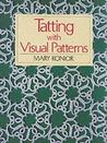 Tatting With Visual Patterns by Mary Konior