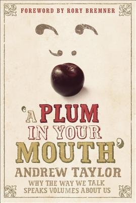 Free download online A Plum in Your Mouth: Why the Way We Talk Speaks Volumes About Us PDF