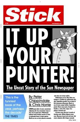 Stick It Up Your Punter!: The Uncut Story of the Sun Newspaper. Peter Chippindale and Chris Horrie