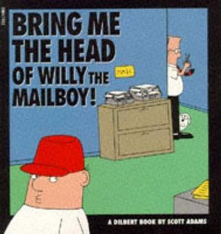 Bring Me the Head of Willy the Mailboy! by Scott Adams