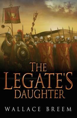 The Legate's Daughter by Wallace Breem