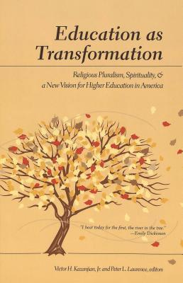 Education as Transformation: Religious Pluralism, Spirituality, and a New Vision for Higher Education in America Third Printing