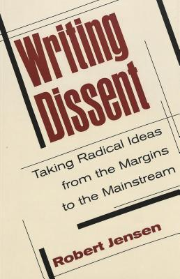 Read Writing Dissent: Taking Radical Ideas from the Margins to the Mainstream Fourth Printing by Robert Jensen PDF