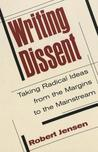 Writing Dissent: Taking Radical Ideas from the Margins to the Mainstream Fourth Printing