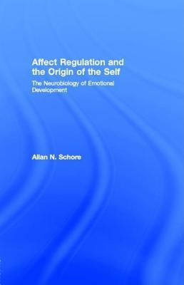 Affect Regulation and the Origin of the Self: The Neurobiology of Emotional Development: The Neurobiology of Emotional Development