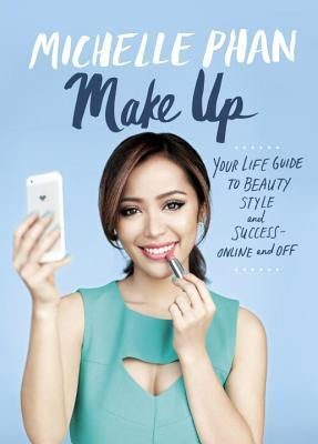 Make Up Your Life!: Your Guide to Beauty, Fashion, Internships, Careers, Modern Manners, and More-- Online and Off