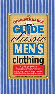 The Indispensable Guide to Classic Men's Clothing by Christopher Sulavik