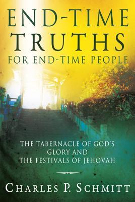 End-Time Truths for End-Time People: The Tabernacle of God's Glory and the Festivals of Jehova