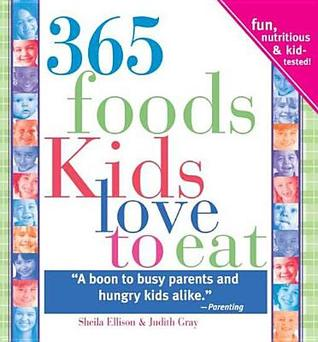 365 Foods Kids Love to Eat: Fun, Nutritious, and Kid-Tested!