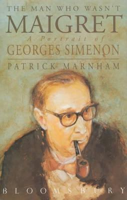The Man Who Wasnt Maigret: A Portrait Of Georges Simenon