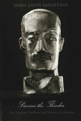 Puccini the Thinker: The Composer's Intellectual and Dramatic Development
