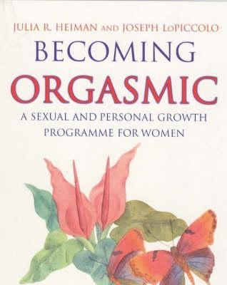 Becoming Orgasmic: A Sexual and Personal Growth Programme for Women. Julia R. Heiman and Joseph Lopiccolo