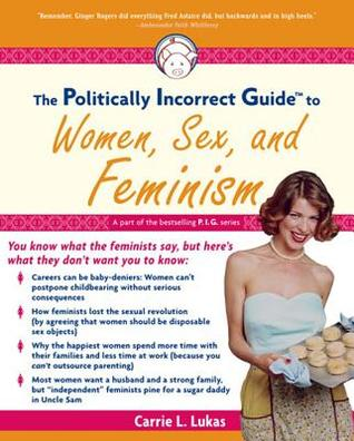 Politically Incorrect Guide to Women, Sex and Feminism