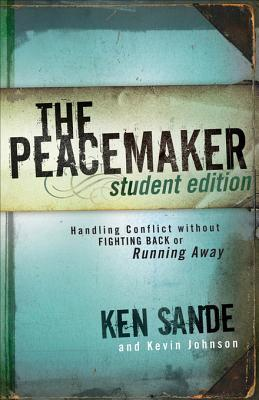 The Peacemaker: Handling Conflict Without Fighting Back or Running Away - Student Edition