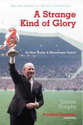 A Strange Kind Of Glory by Eamon Dunphy