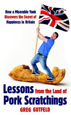 Lessons from the Land of Pork Scratchings by Greg Gutfeld