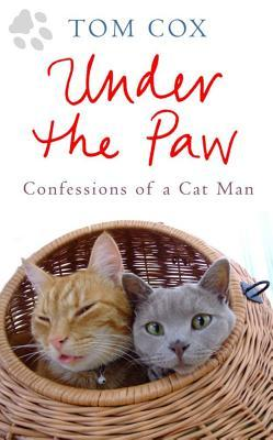 Under the Paw: Confessions of a Cat Man