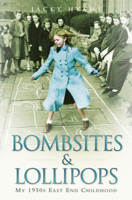 Bombsites and Lollipops: My 1950s East End Childhood: My 1950s East End Childhood