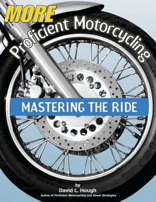 More Proficient Motorcycling: Mastering the Ride - eBook