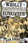 Wholly Irresponsible Experiments!