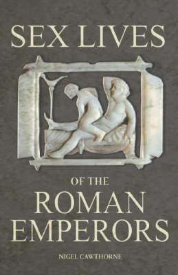 Sex Lives of the Roman Emperors by Nigel Cawthorne