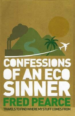 Confessions of an Eco Sinner by Fred Pearce