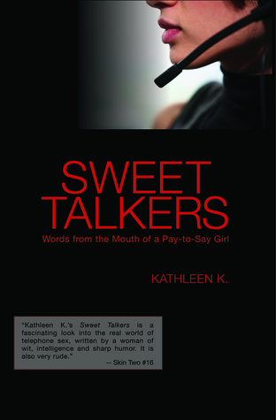 Sweet Talkers Words from the Mouth of a Pay-to-Say Girl by Kathleen K.