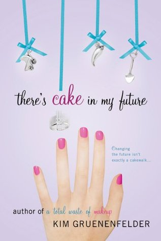 There's Cake in My Future by Kim Gruenenfelder