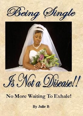 Being Single Is Not A Disease! by Julia Butler