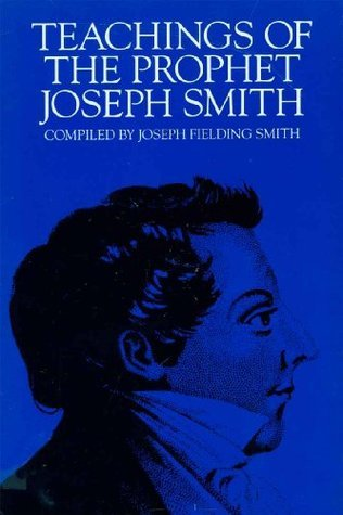 Teachings of the Prophet Joseph Smith by Joseph Smith Jr.