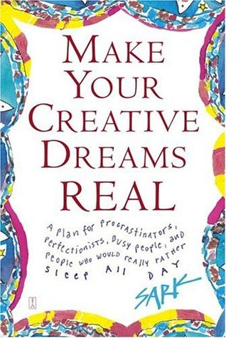Make Your Creative Dreams Real by SARK