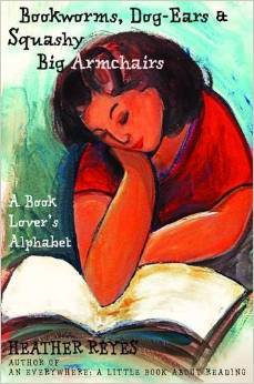 Bookworms, Dog-ears & Squashy Big Armchairs: A Book Lover's Alphabet