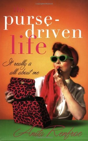 The Purse-Driven Life by Anita Renfroe