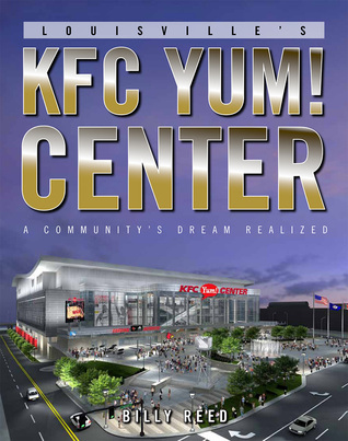 Louisvilles KFC Yum! Center: A Communitys Dream Realized Billy Reed