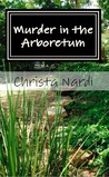 Murder in the Arboretum by Christa Nardi